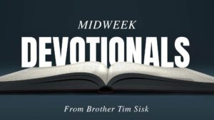 Midweek devotionals WITH Bro Tim Sisk
